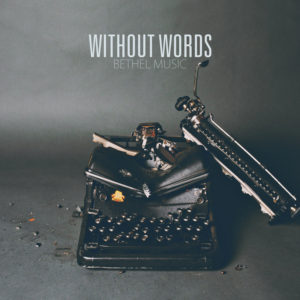 bethel music- without words