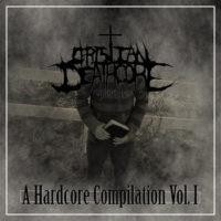 Christian Deathcore Presents: A Hardcore Compilation (Free Download)