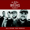JJ Weeks Band &#8211; All Over The World