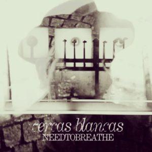 Needtobreathe – Cercas Blancas EP