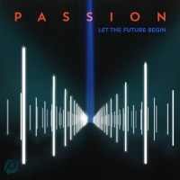 Passion &#8211; Passion 2013: Let The Future Begin