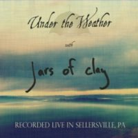 Jars of Clay – Under the Weather: Recorded Live in Sellersville, PA EP