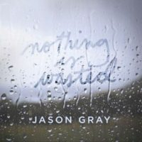 Jason Gray – Nothing Is Wasted EP