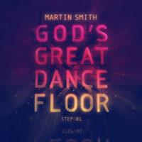 Martin Smith – God's Great Dance Floor Step 01