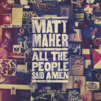 Matt Maher – All the People Said Amen