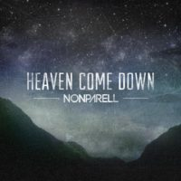Nonparell – Heaven Come Down