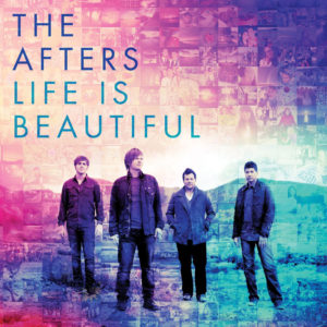 The Afters – Life Is Beautiful