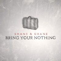 Shane And Shane – Bring Your Nothing