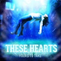 These Hearts – Yours to Take