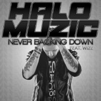 Halo Muzic – Never Backing Down feat. WIZE