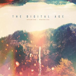 The Digital Age – Evening:Morning
