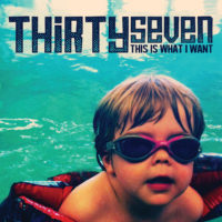Thirtyseven – This Is What I Want