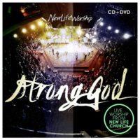 New Life Worship – Strong God