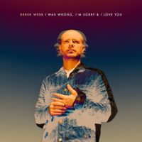 Derek Webb – I Was Wrong, I'm Sorry & I Love You