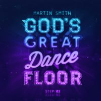 Martin Smith – God's Great Dance Floor Step 02