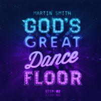 Martin Smith – God's Great Dance Floor Step 02