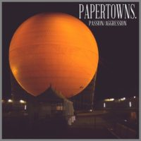 Papertowns. – Passion/Aggression