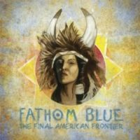 Fathom Blue – The Final American Frontier (Full Ep Stream)
