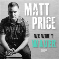 Matt Price – We Won't Waver