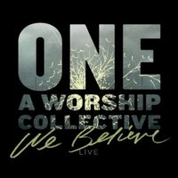 One: A Worship Collective – We Believe