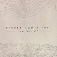 Dinner and a Suit – Too Late EP