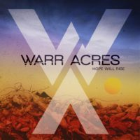 "Warr Acres Launch Music Video and Pre-Order For ""Hope Will Rise"""