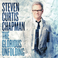 Steven Curtis Chapman – The Glorious Unfolding