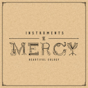 Beautiful Eulogy – Instruments of Mercy