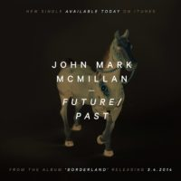John Mark McMillan Releases Future/Past, Does Not Break Time-Space Continuum