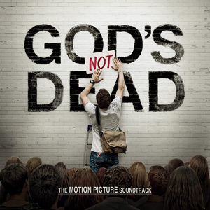 Various Artists – God's Not Dead: The Motion Picture Soundtrack