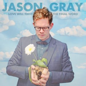 Jason Gray – Love Will Have The Final Word