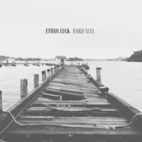 Ethan Luck – Hard Seas (Now Available)