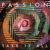 Passion – Take It All