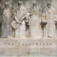 The Calvinists – Total Depravity