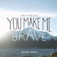 Bethel Live – You Make Me Brave