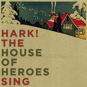hark the house of heroes sing