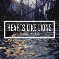 Hearts Like Lions – These Hands