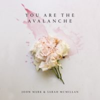 John Mark & Sarah McMillan to Release 'You Are the Avalanche'