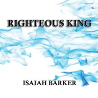 Righteous King – Isaiah Barker
