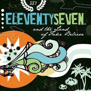 Eleventyseven – And the Land of Fake Believe