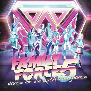 Family Force 5 – Dance Or Die With A Vengeance