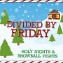 Divided By Friday – Holy Nights and Snowball Fights
