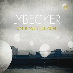Lybecker – Until We Feel Alive