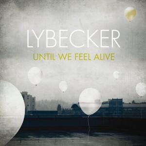 Lybecker – Until We Feel Alive