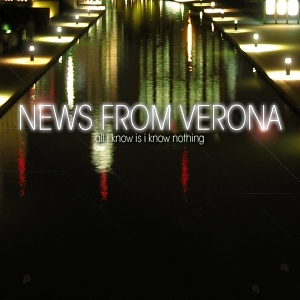 News From Verona &#8211; All I Know is I Know Nothing