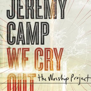 Jeremy Camp – We Cry Out: The Worship Project