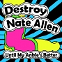 Destroy Nate Allen – Until My Ankle's Better