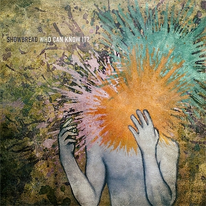Showbread – Who Can Know It?