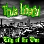 True Liberty – City Of The One