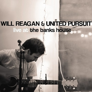 Will Reagan & United Pursuit – Live at the Banks House
